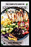 THE COMPLETE GUIDE ON 1200 CALORIE COOKBOOK: Quick and Easy Recipes for Delicious Low-fat Desserts