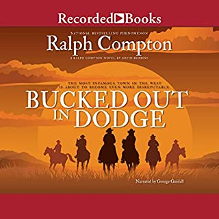 Bucked Out in Dodge                   By:                                                                                                                                 Ralph Compton,                                                                                        David Robbins                               Narrated by:                                                                                                                                 George Guidall                      Length: 6 hrs and 18 mins     3 ratings     Overall 4.7