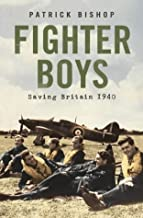Fighter Boys: Saving Britain 1940 by Patrick Bishop (5-Apr-2004) Paperback