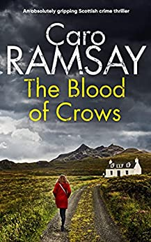 THE BLOOD OF CROWS an absolutely gripping Scottish crime thriller (Detectives Anderson and Costello Mystery Book 4) (English Edition) par [CARO RAMSAY]