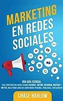 Marketing en Redes Sociales: Una Guía Esencial para Construir una Marca Usando Facebook, YouTube, Instagram, Snapchat y Twitter, Incluyendo Consejos sobre Marca Personal, Publicidad, e Influencers