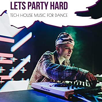Lets Party Hard - Tech House Music For Dance