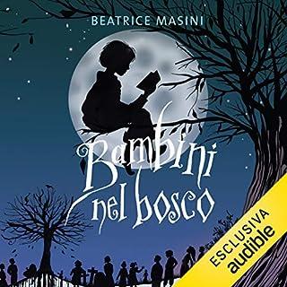 Bambini nel bosco                   Di:                                                                                                                                 Beatrice Masini                               Letto da:                                                                                                                                 Martina Tamburello                      Durata:  6 ore     3 recensioni     Totali 4,3