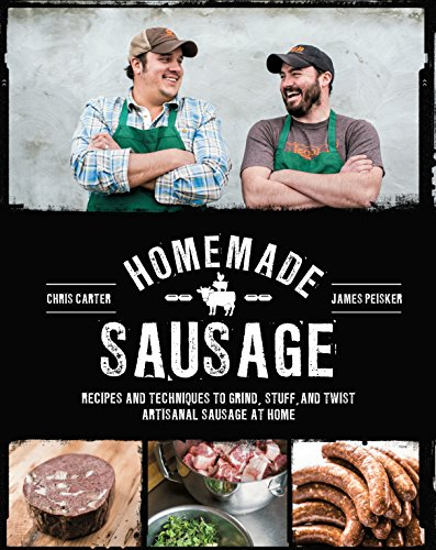Homemade Sausage: Recipes and Techniques to Grind, Stuff, and Twist Artisanal Sausage at Home