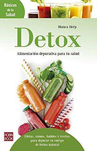 Detox: Alimentación depurativa para tu salud: Dietas, zumos, batidos y recetas para depurar tu cuerpo de forma natural (Básicos de la Salud) (Spanish Edition)
