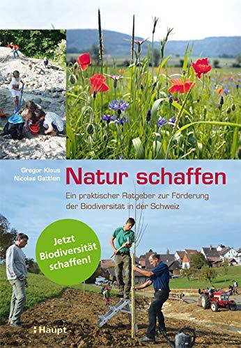 Natur schaffen: Ein praktischer Ratgeber zur Förderung der biologischen Vielfalt in der Schweiz