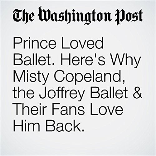 Prince Loved Ballet. Here's Why Misty Copeland, the Joffrey Ballet & Their Fans Love Him Back. audiobook cover art