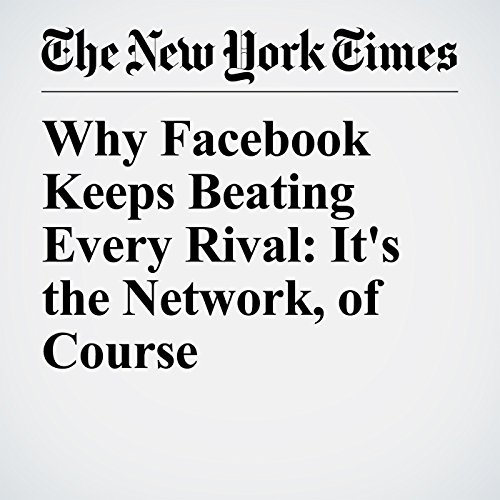 Why Facebook Keeps Beating Every Rival: It's the Network, of Course copertina