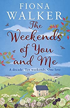 The Weekends of You and Me by [Fiona Walker]