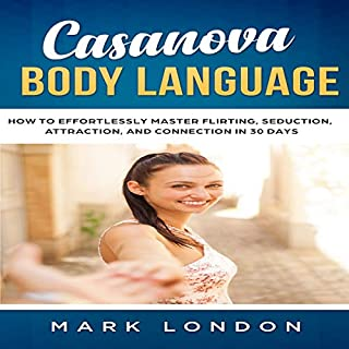 Casanova Body Language: How to Effortlessly Master Flirting, Seduction, Attraction, and Connection in 30 Days audiobook cover art