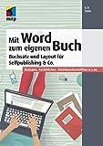 Mit Word zum eigenen Buch: Buchsatz und Layout für Selfpublishing & Co.; Romane, Fachbücher, Vereinszeitschriften u.v.m. (mitp Anwendungen) - G.O.Tuhls