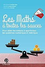 Les Maths à toutes les sauces - Pour aider les enfants à apprivoiser les systèmes numérique et métrique de Bernadette Guéritte-Hess