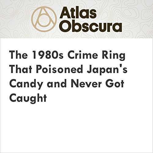 The 1980s Crime Ring That Poisoned Japan's Candy and Never Got Caught audiobook cover art