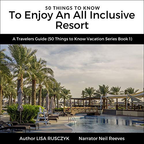 50 Things to Know to Enjoy an All Inclusive Resort: A Travelers Guide cover art