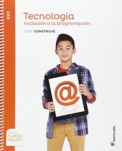 TECNOLOGIA ESO INICIACION A LA PROGRAMACION SERIE CONSTRUYE SABER HACER - 9788468033020