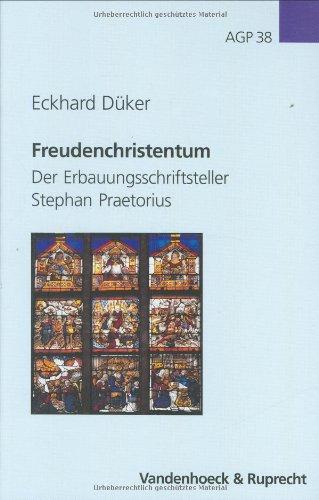 Freudenchristentum: Der Erbauungsschriftsteller Stephan Praetorius (Arbeiten zur Geschichte des Pietismus, Band 38)