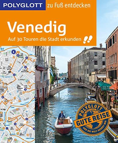 POLYGLOTT Reiseführer Venedig zu Fuß entdecken: Auf 30 Touren die Stadt entdecken (POLYGLOTT zu Fuß entdecken)