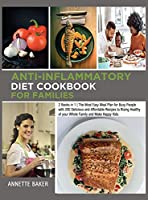 Anti-Inflammatory Diet Cookbook For Families: 2 Books in 1 The Most Easy Meal Plan for Busy People with 200 Delicious and Affordable Recipes to Rising Healthy of your Whole Family and Make Happy Kids (Anti-Inflammatory for Everyone)