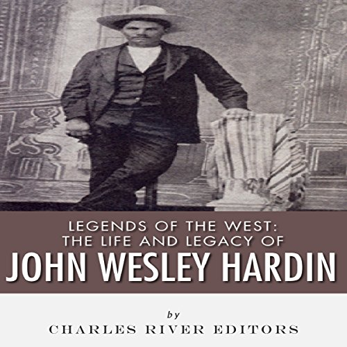 Legends of the West: The Life and Legacy of John Wesley Hardin audiobook cover art