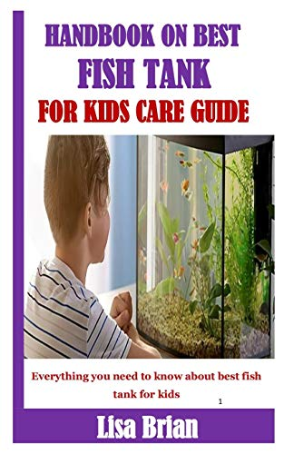 HANDBOOK ON BEST FISH TANK FOR KIDS CARE GUIDE: Everything you need to know about best fish tank for kids