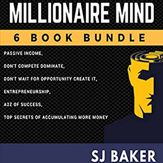 Millionaire Mind: 6-Book Bundle     Passive Income, Don't Compete, Dominate!, Don't Wait for Opportunity - Create It!, Entrepreneurship, The A to Z of Success, Top Secrets of Accumulating More Money              Written by:                                                                                                                                 SJ Baker                               Narrated by:                                                                                                                                 Michael Stuhre                      Length: 20 hrs and 19 mins     1 rating     Overall 1.0