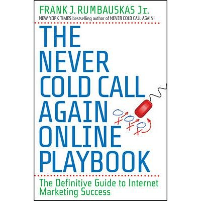 (The Never Cold Call Again Online Playbook: The Definitive Guide to Internet Marketing Success) [By: Rumbauskas, Frank J.] [Sep, 2009]
