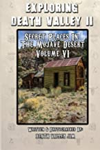 Exploring Death Valley II: Secret Places in the Mojave Desert Vol. VI (Volume 6)