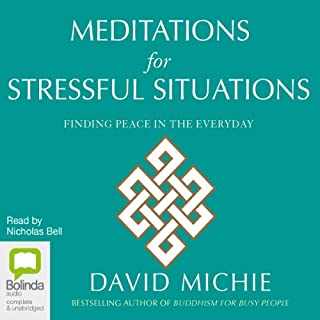Meditations for Stressful Situations     Finding Peace in the Everyday              By:                                                                                                                                 David Michie                               Narrated by:                                                                                                                                 Nicholas Bell                      Length: 55 mins     1 rating     Overall 5.0