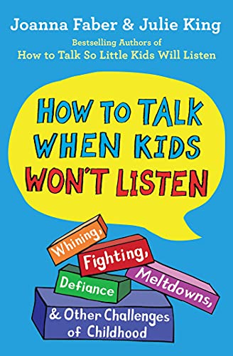 Compare Textbook Prices for How to Talk When Kids Won't Listen: Whining, Fighting, Meltdowns, Defiance, and Other Challenges of Childhood The How To Talk Series  ISBN 9781982134143 by Faber, Joanna,King, Julie