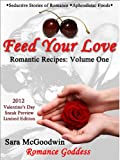 FEED YOUR LOVE: Romantic Recipes - 2012 Valentine's Day Special Sneak Preview Edition