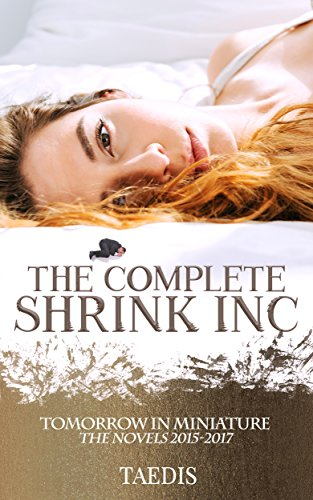 The Complete Shrink Inc: The Novels 2015-2017