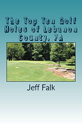 The Top Ten Golf Holes of Lebanon County, PA: A countdown of the truest tests of golf in scenic Lebanon, PA (English Edition)