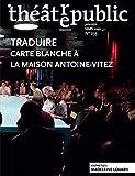 Theatre Public N235 - Traduire - Carte Blanche a la Maison Antoine Vitez