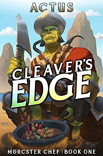 Cleaver\'s Edge: A LitRPG Fantasy Cooking Adventure (Morcster Chef Book 1) (English Edition)
