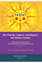 The Poetry Friday Anthology for Middle School (grades 6-8), Common Core Edition: Poems for the School Year with Connections to the Common Core State Standards (CCSS) for English Language Arts (ELA) Paperback