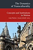 The Dynamics of Transculturality: Concepts and Institutions in Motion (Transcultural Research – Heidelberg Studies on Asia and Europe in a Global Context)