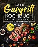 Das XXL Gasgrill Kochbuch : Einfache und leckere Rezepte für Anfänger und Profis für eine ideale Grillsaison inkl. Fleisch, Fisch, Beilagen und Dips
