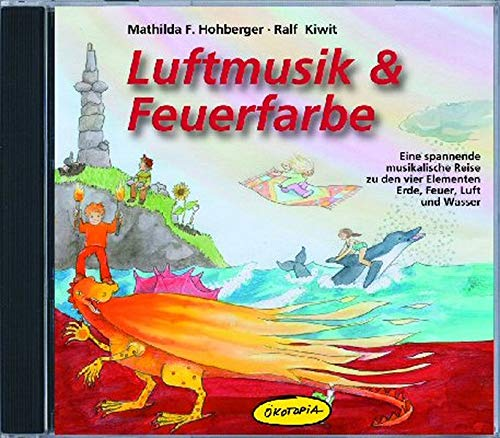 Luftmusik & Feuerfarbe (CD): Eine spannende musikalische Reise zu den vier Elementen Erde, Feuer, Luft und Wasser (Ökotopia Mit-Spiel-Lieder)