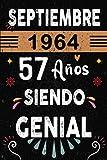 CUADERNO, Septiembre 1964, 57 Años Siendo Genial: Regalo de cumpleaños de 57 años para mujeres y hombres, ideas de cumpleaños 57 años... un ... idea de regalo perfecta. (Spanish Edition)