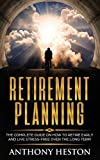 Real Estate Investing Books! - Retirement Planning: The Complete Guide on How to Retire Early and Live Stress-Free over the Long Term