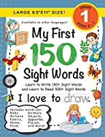 My First 150 Sight Words Workbook: (Ages 6-7) Learn to Write 150 and Read 500 Sight Words (Body, Actions, Family, Food, Opposites, Numbers, Shapes, Jobs, Places, Nature, Weather, Time and More!)