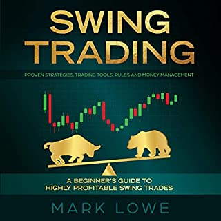 Swing Trading: A Beginner's Guide to Highly Profitable Swing Trades - Proven Strategies, Trading Tools, Rules, and Money Management                   By:                                                                                                                                 Mark Lowe                               Narrated by:                                                                                                                                 Sam Slydell                      Length: 3 hrs and 5 mins     25 ratings     Overall 5.0