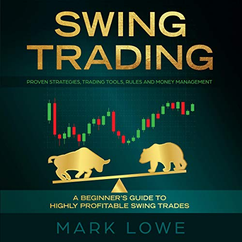 Swing Trading: A Beginner's Guide to Highly Profitable Swing Trades - Proven Strategies, Trading Tools, Rules, and Money Management audiobook cover art
