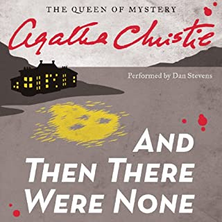 And Then There Were None                   By:                                                                                                                                 Agatha Christie                               Narrated by:                                                                                                                                 Dan Stevens                      Length: 6 hrs and 1 min     9,418 ratings     Overall 4.6