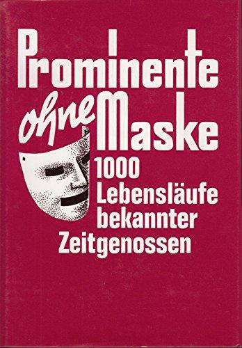 Prominente ohne Maske — 1000 Lebensläufe bekannter Zeitgenossen