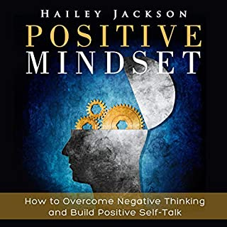 Positive Mindset: How to Overcome Negative Thinking and Build Positive Self-Talk cover art