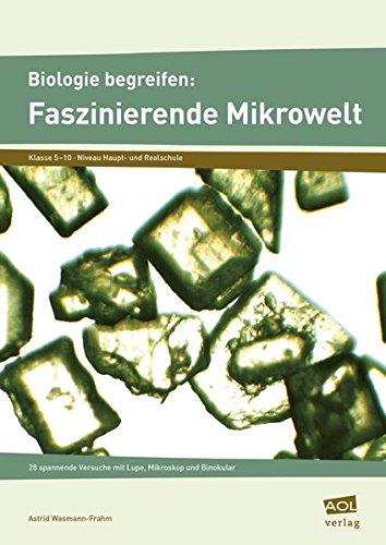 Biologie begreifen: Faszinierende Mikrowelt: 28 spannende Versuche mit Lupe, Mikroskop und Binokular (5. bis 10. Klasse) (Experimente und Erkundungen)