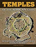 Temples of The African Gods: Decoding The Ancient Ruins of Southern Africa