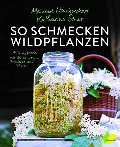 So schmecken Wildpflanzen: 144 Rezepte vom Meister der Aromen. Grandios Kochen mit Gänseblümchen, Spitzwegerich, Löwenzahn, Walnuss, Sanddorn und Co.; ... Rezepte mit 30 Kräutern, Früchten und Pilzen