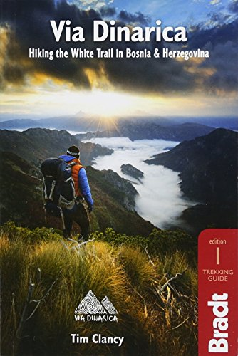 Via Dinarica: Hiking the White Trail in Bosnia & Herzegovina (Bradt Travel Guides) [Idioma Inglés]